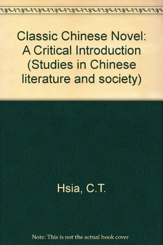 The Classic Chinese Novel: A Critical Introduction (Studies in Chinese literature and society): ...