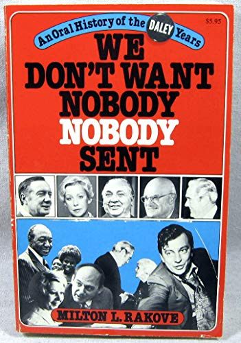 We Don't Want Nobody Nobody Sent: An Oral History of the Daley Years: Milton L. Rakove