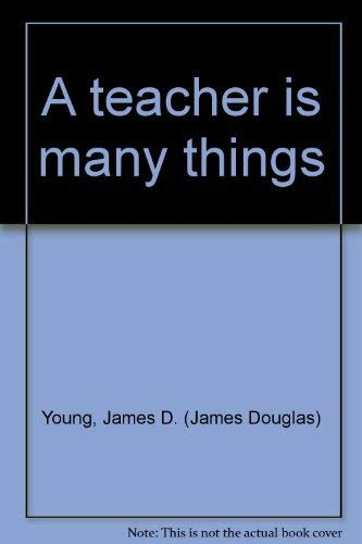 9780253186911: A teacher is many things
