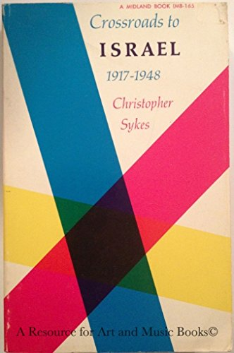 Crossroads to Israel 1917-1948: Sykes, Christopher