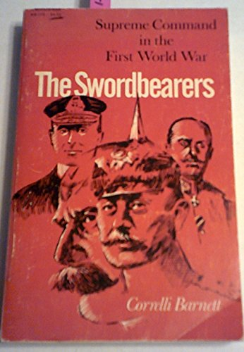 THE SWORDBEARERS - Supreme Command in the First World War.: Barnettt, Corelli