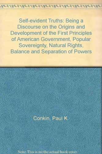 9780253201980: Self-Evident Truths; Being a Discourse on the Origins and Development of the First Principles of American Government--Natural Rights, Popular sovereig