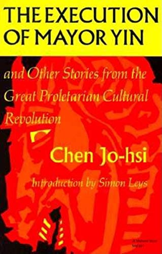 The Execution of Mayor Yin and Other Stories from the Great Proletarian Cultural Revolution (Chin...