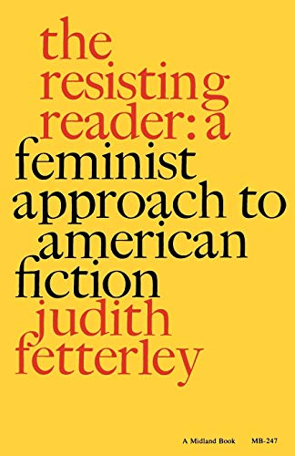 judith fetterley analysis The indiana university press of bloomington, indiana, publishes a work in 1978 about the role of women in american literature entitled the resisting reader: a feminist approach to american fiction by judith fetterley fetterley discusses the dominant male environment in american literature and shows how it portrays women.