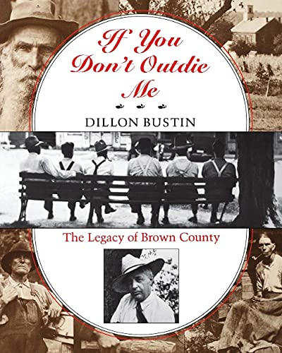 If You Don't Outdie Me The Legacy of Brown County: Bustin, Dillon
