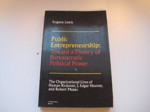 Public Entrepreneurship: Toward a Theory of Bureaucratic Political Power (Midland Bks: No. 322): ...