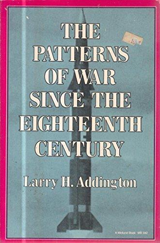 The Patterns of War Since the Eighteenth: Addington, Larry H.