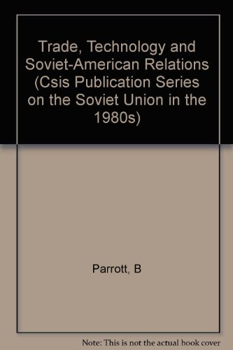 Trade, Technology, and Soviet-American Relations (Csis Publication: Parrott, Bruce, Center