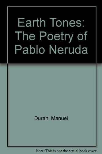 Earth Tones: The Poetry of Pablo Neruda: Duran, Manuel &