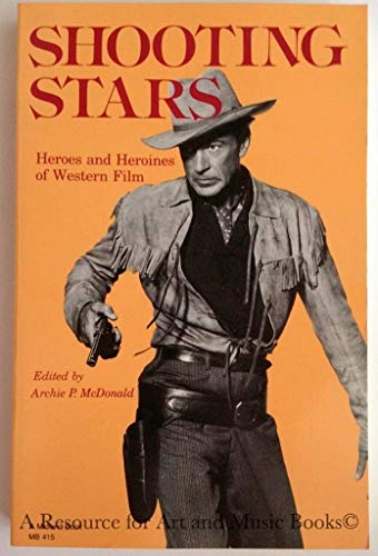 Shooting Stars: Heroes and Heroines of Western Film: Archie McDonald
