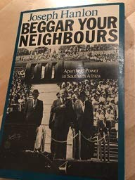 9780253204523: Beggar Your Neighbours: Apartheid Power in Southern Africa