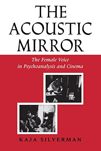 9780253204745: The Acoustic Mirror: The Female Voice in Psychoanalysis and Cinema (Theories of Representation and Difference)