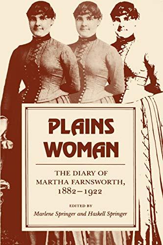 Plains Woman : The Diary of Martha Farnsworth, 1882-1922: Farnsworth, Martha; Springer, Marlene (ed...