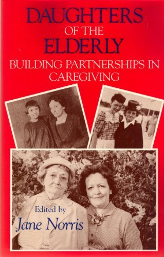 Daughters of the Elderly : Building Partnerships in Caregiving
