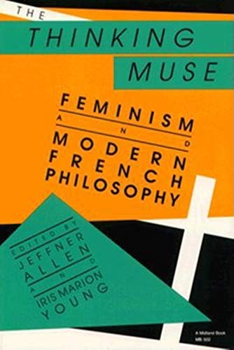 9780253205025: The Thinking Muse: Feminism and Modern French Philosophy