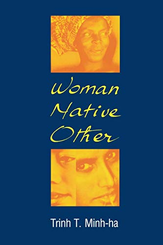 Woman, Native, Other: Writing Postcoloniality and Feminism (0253205034) by Trinh T. Minh-Ha