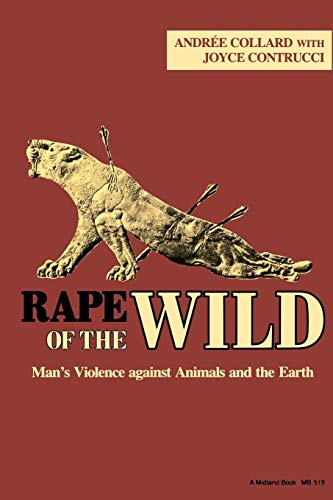 9780253205193: Rape of the Wild: Man S Violence Against Animals and the Earth