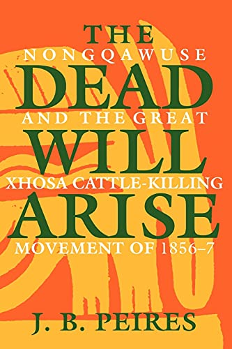 9780253205247: The Dead Will Arise: Nongqawuse and the Great Xhosa Cattle-Killing Movement of 1856-7