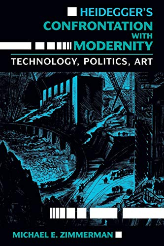 9780253205582: Heidegger's Confrontation with Modernity: Technology, Politics, and Art (Indiana Series in the Philosophy of Technology)
