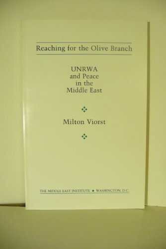Reaching for the Olive Branch: UNRWA and Peace in the Middle East: Viorst, Milton