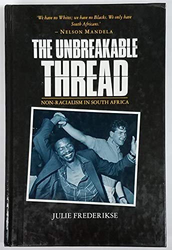 9780253206190: The Unbreakable Thread: Non-Racialism in South Africa