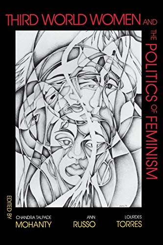 THIRD WORLD WOMEN AND THE POLITICS OF FEMINISM.: MOHANITY, Chadra, Ann Russo and Lourdes Torres (...