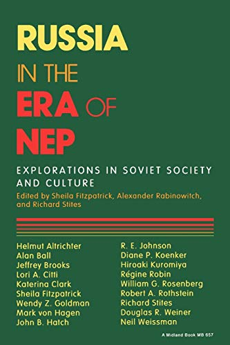Russia in the Era of NEP: Explorations in Soviet Society and Culture (Indiana-Michigan Series in Russian and East European Studies) - Fitzpatrick, Sheila [Editor]; Rabinowitch, Alexander [Editor]; Stites, Richard [Editor];
