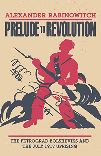 9780253206619: Prelude to Revolution: The Petrograd Bolsheviks and the July 1917 Uprising (A Midland Book)