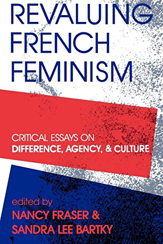 Revaluing French Feminism: Critical Essays on Difference,: Fraser, Nancy