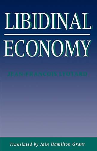 Libidinal Economy (Theories of Contemporary Culture): Lyotard, Jean Francois; Grant, Iain Hamilton