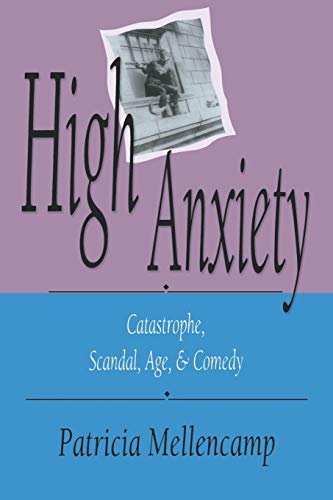 9780253207357: High Anxiety: Catastrophe, Scandal, Age, and Comedy (Arts and Politics of the Everyday)