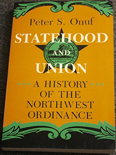 Statehood and Union: History of the Northwest Ordinance (Midwestern History & Culture Series) (0253207584) by Onuf, Peter S.