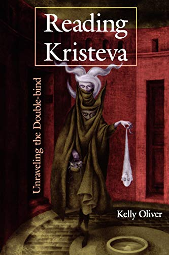 9780253207616: Reading Kristeva: Unraveling the Double-Bind