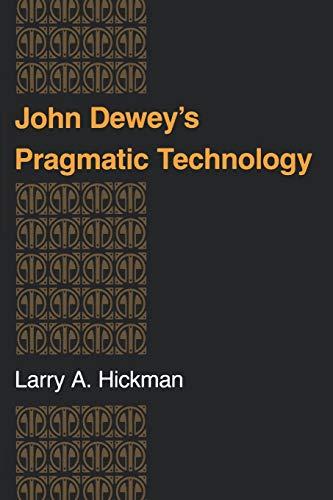 9780253207630: John Dewey's Pragmatic Technology (Indiana Series in the Philosophy of Technology)