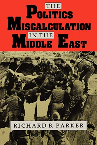 The Politics of Miscalculation in the Middle East (Indiana Series in Arab and Islamic Studies)