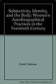 9780253207890: Subjectivity, Identity, and the Body: Women's Autobiographical Practices in the Twentieth Century