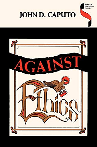 9780253208163: Against Ethics: Contributions to a Poetics of Obligation With Constant Reference to Deconstruction