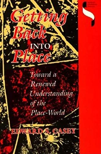 9780253208378: Getting Back Into Place: Toward a Renewed Understanding of the Place-World (Studies in Continental Thought)