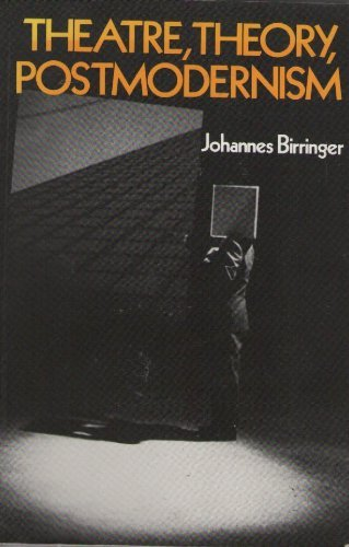 Theatre, Theory, Postmodernism: Birringer, Johannes