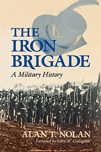 9780253208637: The Iron Brigade: A Military History (Great Lakes Connections: The Civil War)