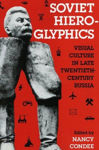 Soviet hieroglyphics : visual culture in late twentieth-century Russia.: Condee, Nancy.