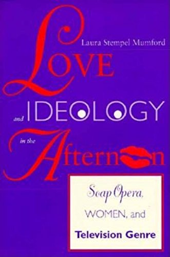 9780253209658: Love and Ideology in the Afternoon: Soap Opera, Women and Television Genre (Arts and Politics of the Everyday)