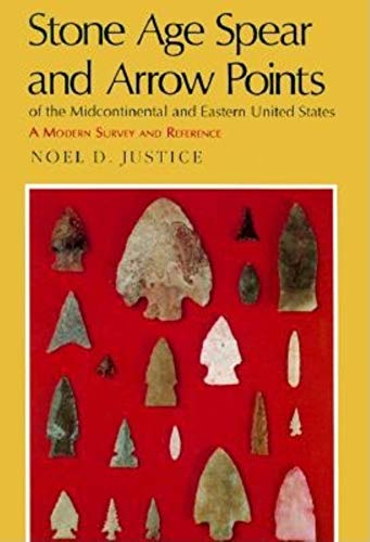 Stone Age Spear and Arrow Points of: Noel D. Justice