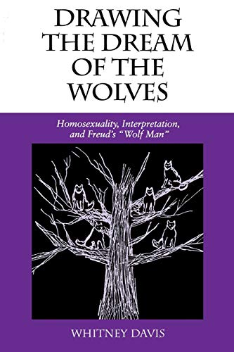 "Drawing the Dream of the Wolves: Homosexuality, Interpretation, and Freud's ""Wolf Man&..."