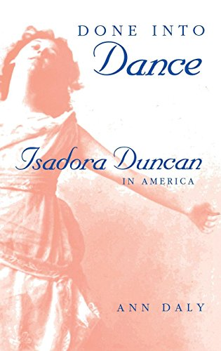 Done Into Dance: Isadora Duncan in America: Daly, Ann