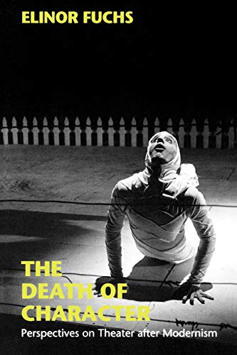 The Death of Character: Perspectives on Theater: Fuchs, E.
