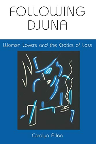 Following Djuna: Women Lovers and the Erotics of Loss: Allen, Carolyn