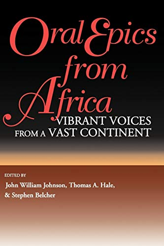 9780253211101: Oral Epics from Africa: Vibrant Voices from a Vast Continent (African Epic)