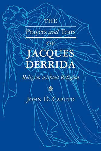 The Prayers and Tears of Jacques Derrida: Caputo, John D.