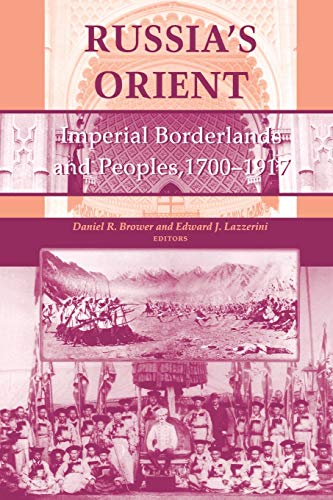 9780253211132: Russia's Orient: Imperial Borderlands and Peoples, 1700--1917 (Indiana-Michigan Series in Russian & East European Studies)